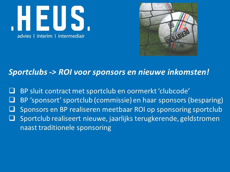 Sportclubs -> ROI voor sponsors en nieuwe inkomsten!  BP sluit contract met sportclub en oormerkt 'clubcode'  BP 'sponsort' sportclub (commissie) en