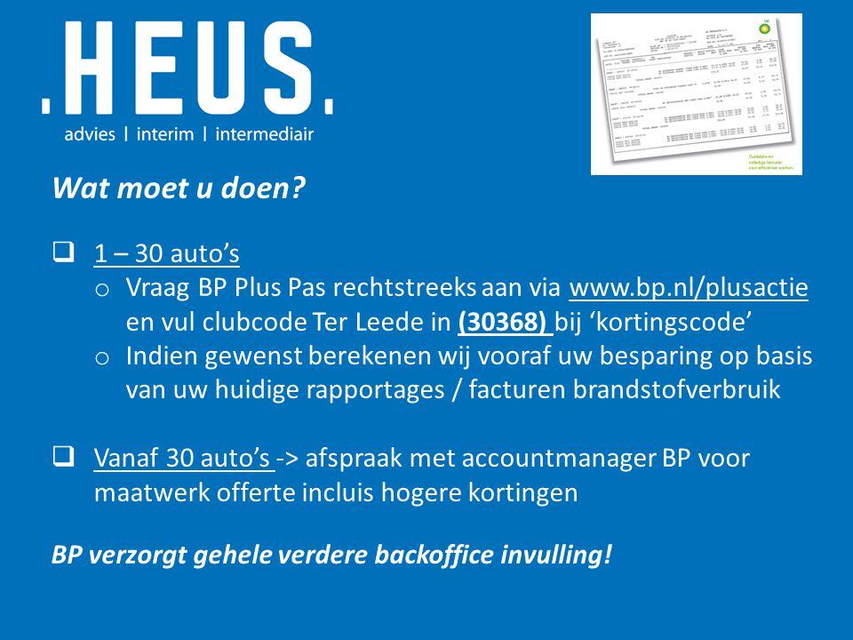 Wat moet u doen?  1 – 30 auto's o Vraag BP Plus Pas rechtstreeks aan via www.bp.nl/plusactie en vul clubcode Ter Leede in (30368) bij 'kortingscode'