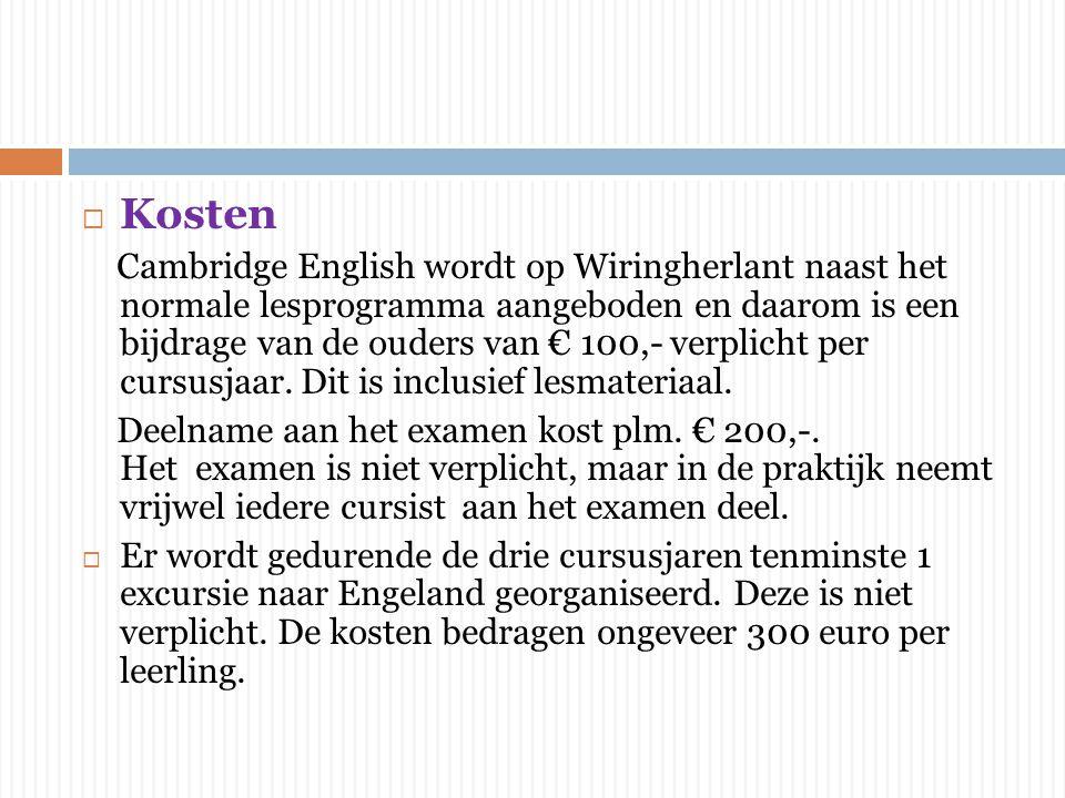  Kosten Cambridge English wordt op Wiringherlant naast het normale lesprogramma aangeboden en daarom is een bijdrage van de ouders van € 100,- verplicht per cursusjaar.
