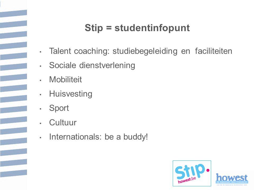 Stip = studentinfopunt Talent coaching: studiebegeleiding en faciliteiten Sociale dienstverlening Mobiliteit Huisvesting Sport Cultuur Internationals: be a buddy!