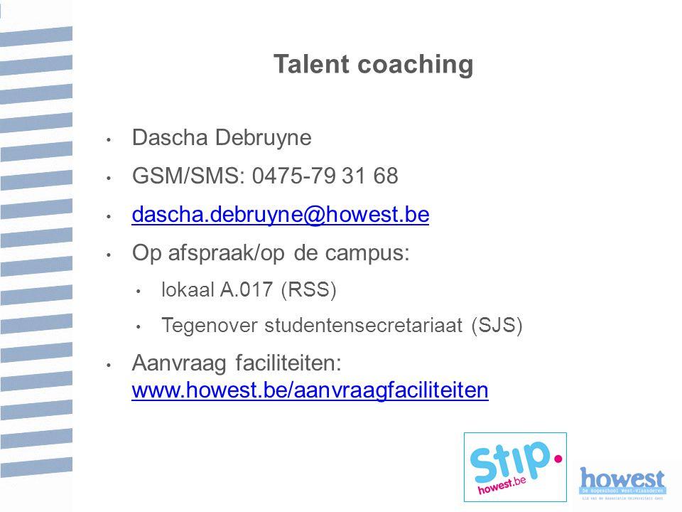 Talent coaching Dascha Debruyne GSM/SMS: 0475-79 31 68 dascha.debruyne@howest.be Op afspraak/op de campus: lokaal A.017 (RSS) Tegenover studentensecretariaat (SJS) Aanvraag faciliteiten: www.howest.be/aanvraagfaciliteiten www.howest.be/aanvraagfaciliteiten