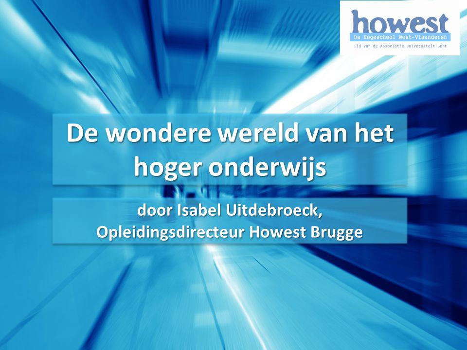 De wondere wereld van het hoger onderwijs door Isabel Uitdebroeck, Opleidingsdirecteur Howest Brugge door Isabel Uitdebroeck, Opleidingsdirecteur Howest Brugge