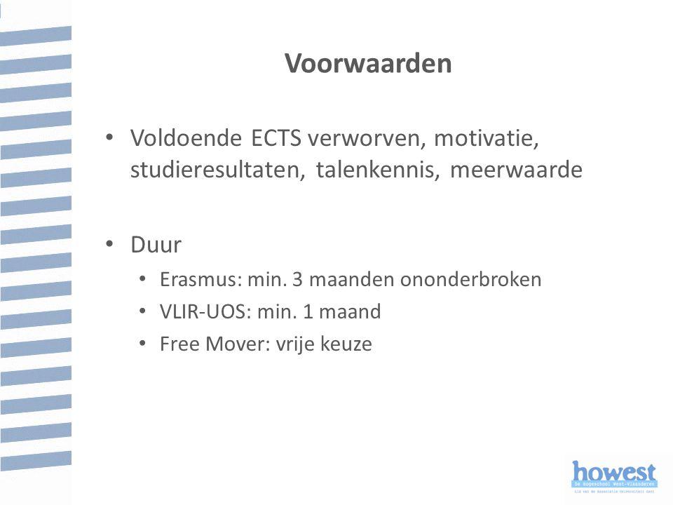 Voorwaarden Voldoende ECTS verworven, motivatie, studieresultaten, talenkennis, meerwaarde Duur Erasmus: min.