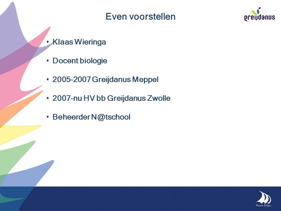 Klaas Wieringa Docent biologie 2005-2007 Greijdanus Meppel 2007-nu HV bb Greijdanus Zwolle Beheerder N@tschool Even voorstellen
