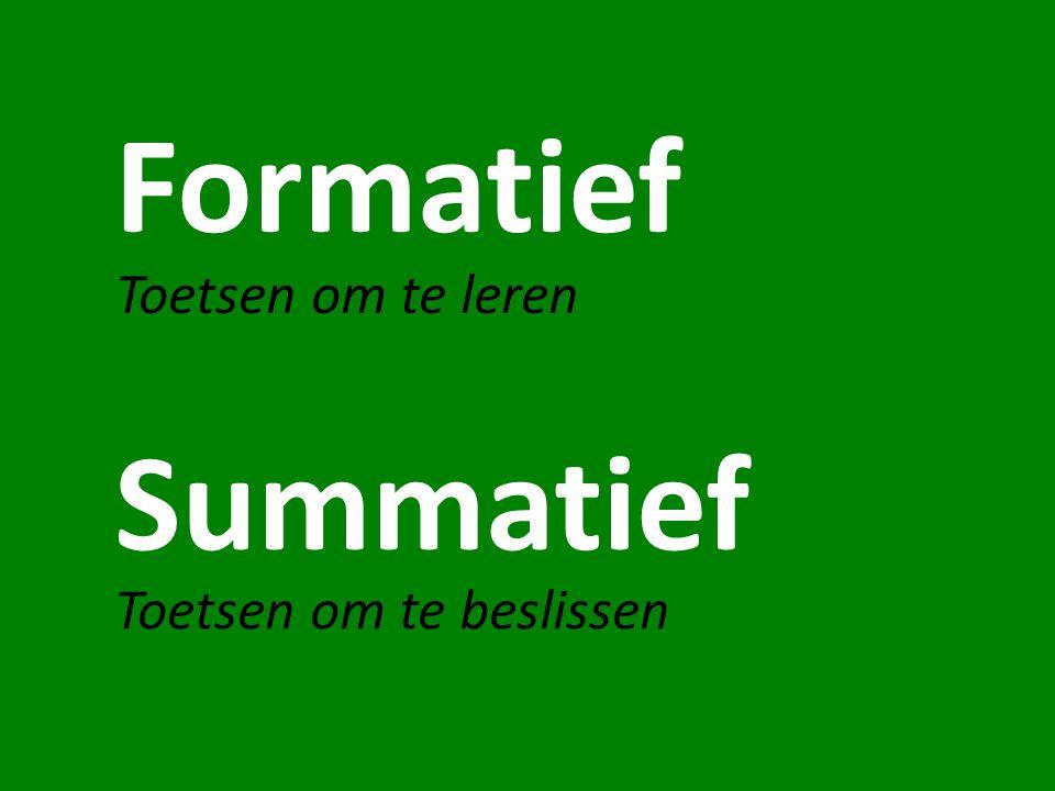 Summatief Formatief Toetsen om te leren Toetsen om te beslissen