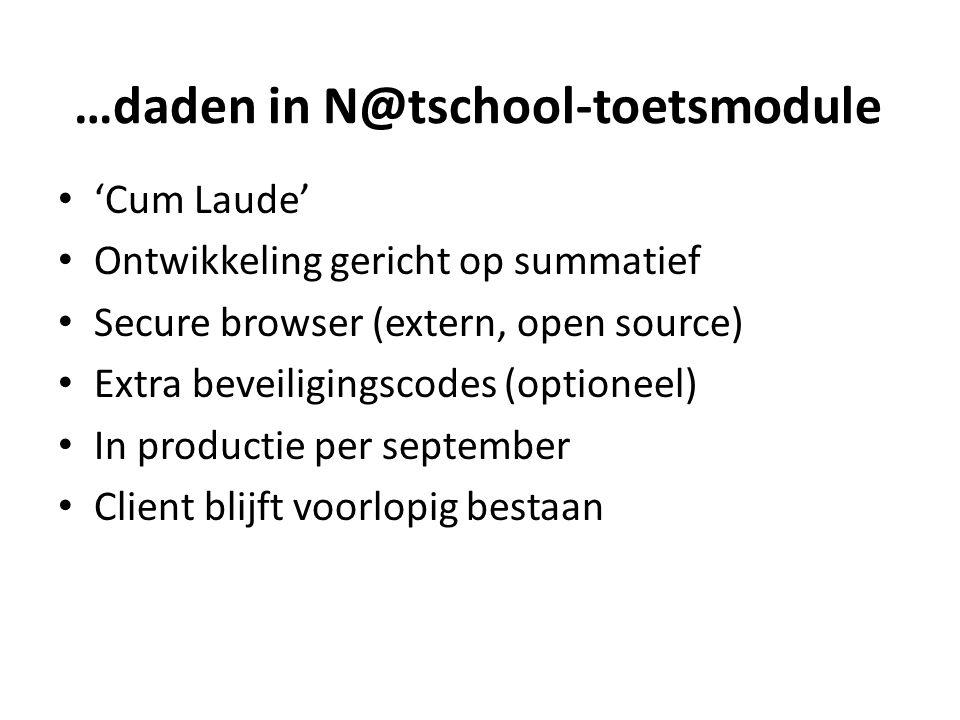 'Cum Laude' Ontwikkeling gericht op summatief Secure browser (extern, open source) Extra beveiligingscodes (optioneel) In productie per september Client blijft voorlopig bestaan …daden in N@tschool-toetsmodule