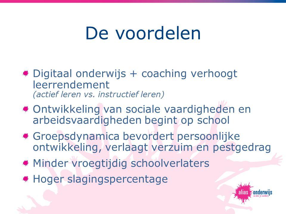 De voordelen Digitaal onderwijs + coaching verhoogt leerrendement (actief leren vs. instructief leren) Ontwikkeling van sociale vaardigheden en arbeid