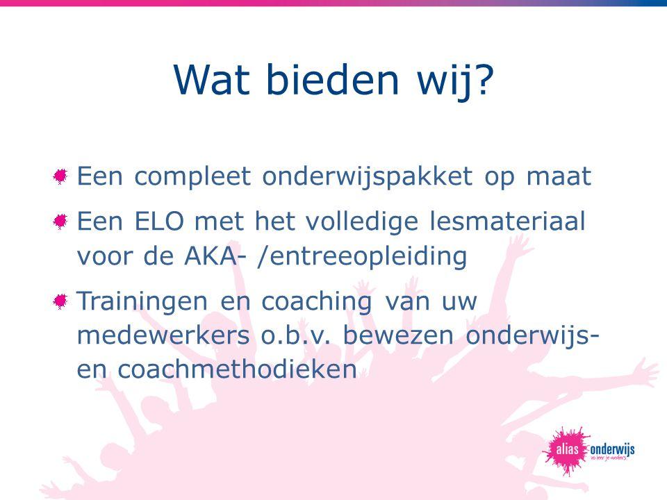 Wat bieden wij? Een compleet onderwijspakket op maat Een ELO met het volledige lesmateriaal voor de AKA- /entreeopleiding Trainingen en coaching van u
