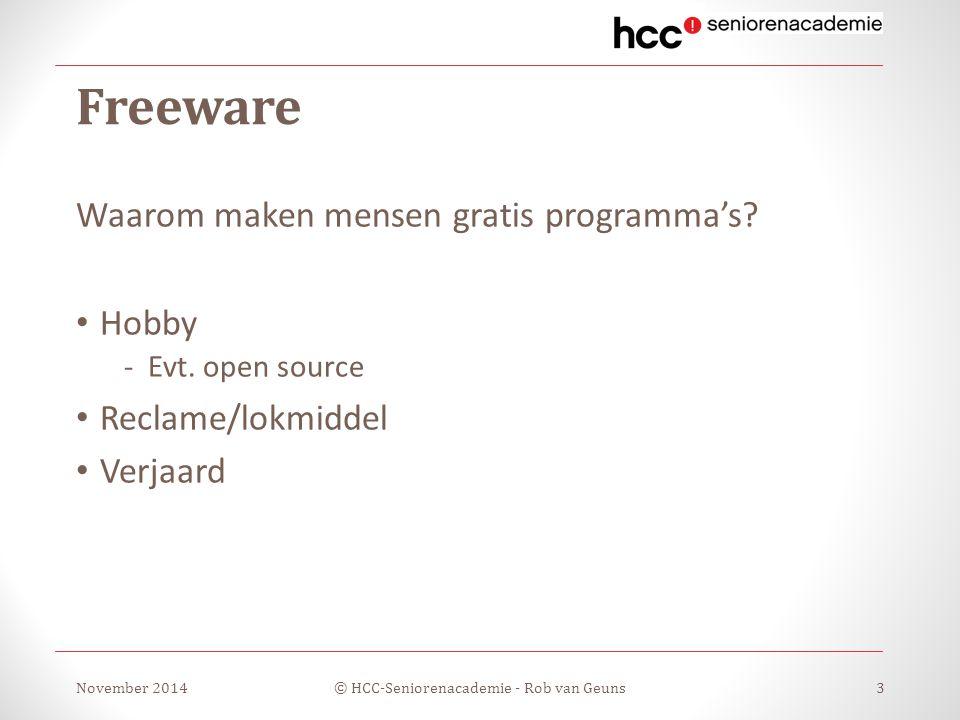 Freeware Waarom maken mensen gratis programma's? Hobby -Evt. open source Reclame/lokmiddel Verjaard November 2014© HCC-Seniorenacademie - Rob van Geun