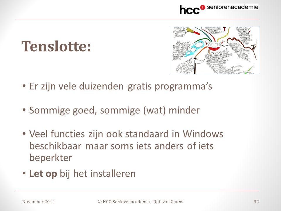 Tenslotte: Er zijn vele duizenden gratis programma's Sommige goed, sommige (wat) minder Veel functies zijn ook standaard in Windows beschikbaar maar soms iets anders of iets beperkter Let op bij het installeren November 2014© HCC-Seniorenacademie - Rob van Geuns32