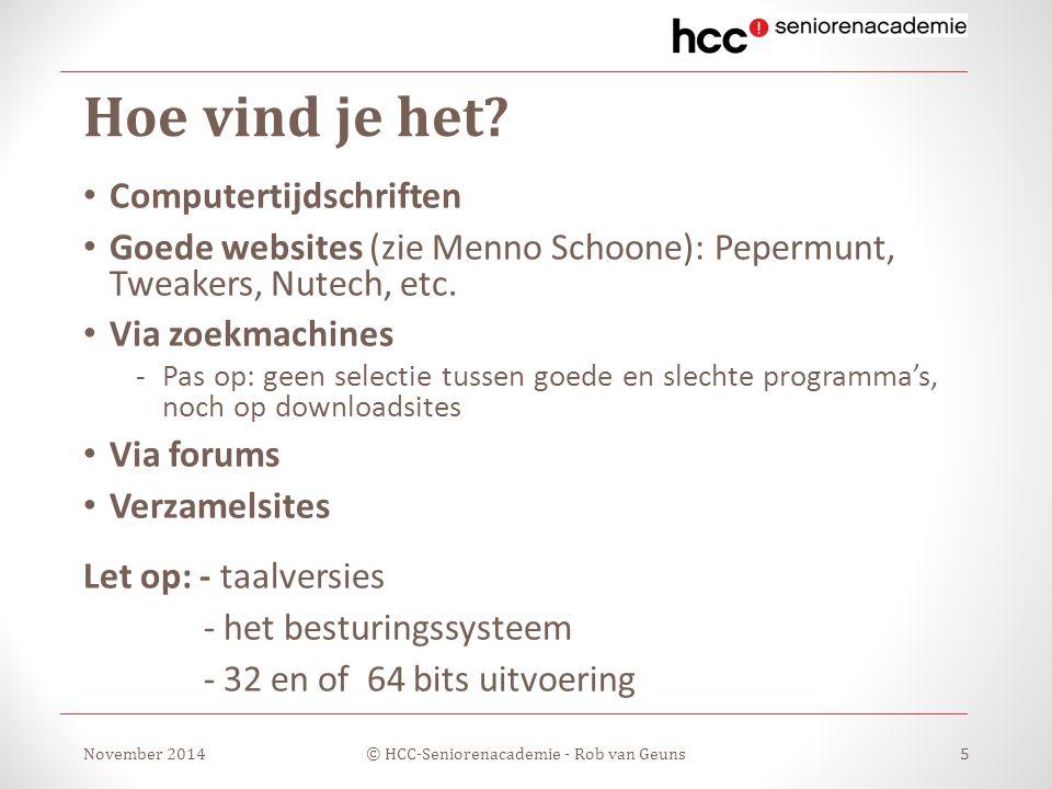 Hoe vind je het? Computertijdschriften Goede websites (zie Menno Schoone): Pepermunt, Tweakers, Nutech, etc. Via zoekmachines -Pas op: geen selectie t