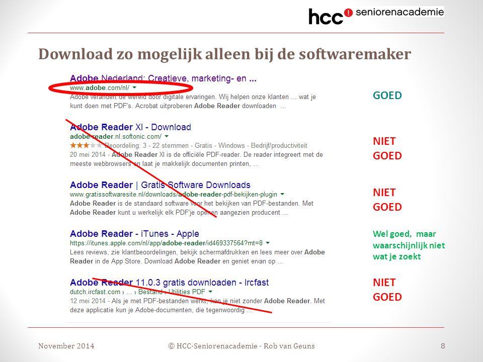 Download zo mogelijk alleen bij de softwaremaker November 2014© HCC-Seniorenacademie - Rob van Geuns8 Wel goed, maar waarschijnlijk niet wat je zoekt NIET GOED NIET GOED NIET GOED