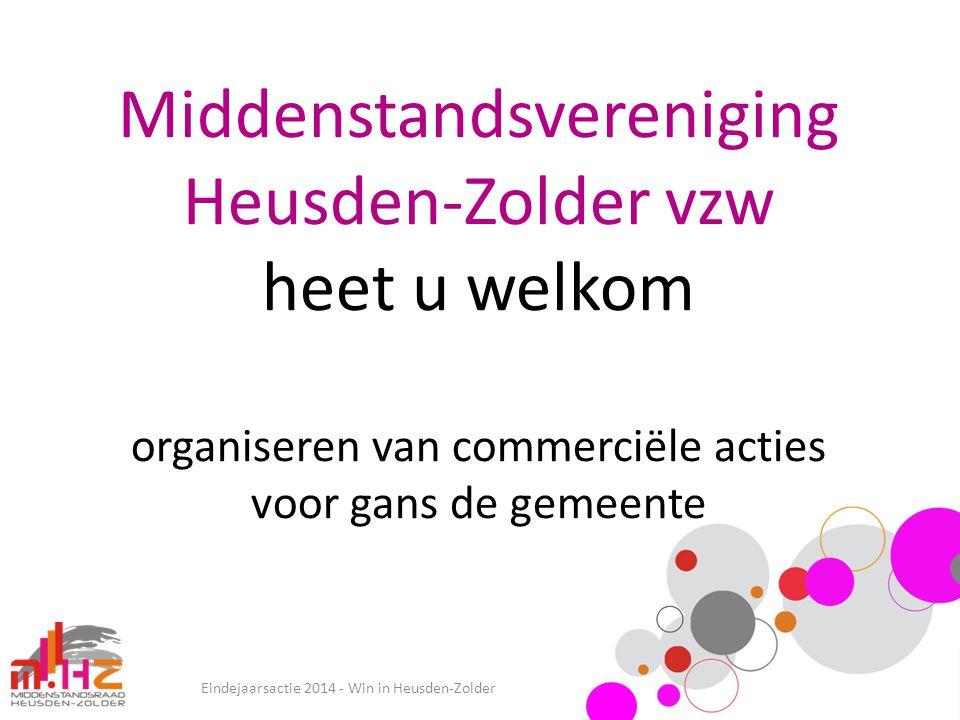 Eindejaarsactie 2014 - Win in Heusden-Zolder Middenstandsvereniging Heusden-Zolder vzw heet u welkom organiseren van commerciële acties voor gans de g