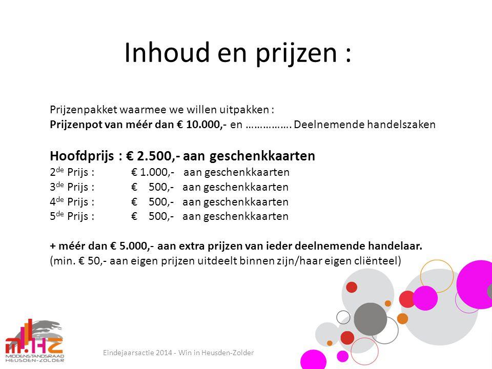 Inhoud en prijzen : Eindejaarsactie 2014 - Win in Heusden-Zolder Prijzenpakket waarmee we willen uitpakken : Prijzenpot van méér dan € 10.000,- en ………