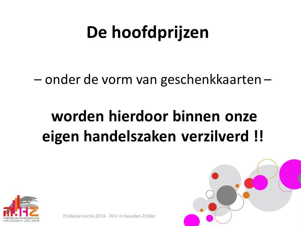 De hoofdprijzen Eindejaarsactie 2014 - Win in Heusden-Zolder – onder de vorm van geschenkkaarten – worden hierdoor binnen onze eigen handelszaken verz
