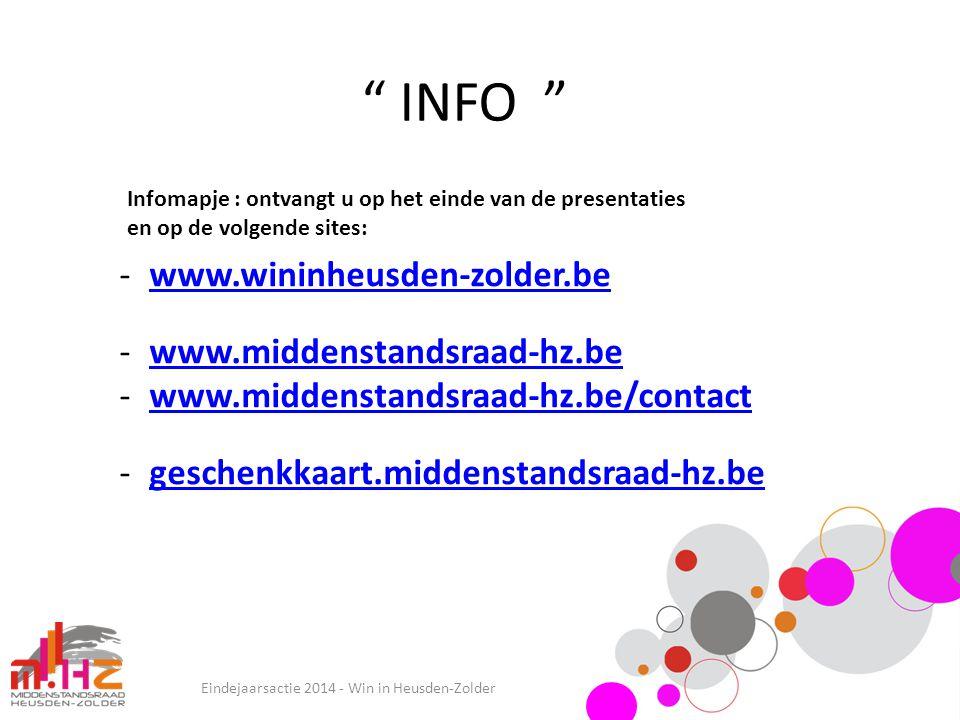 """"""" INFO """" Eindejaarsactie 2014 - Win in Heusden-Zolder -www.wininheusden-zolder.bewww.wininheusden-zolder.be -www.middenstandsraad-hz.bewww.middenstand"""