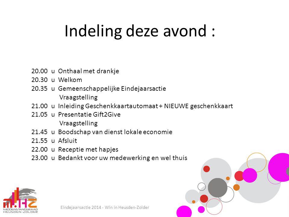 Indeling deze avond : Eindejaarsactie 2014 - Win in Heusden-Zolder 20.00 u Onthaal met drankje 20.30 u Welkom 20.35 u Gemeenschappelijke Eindejaarsact