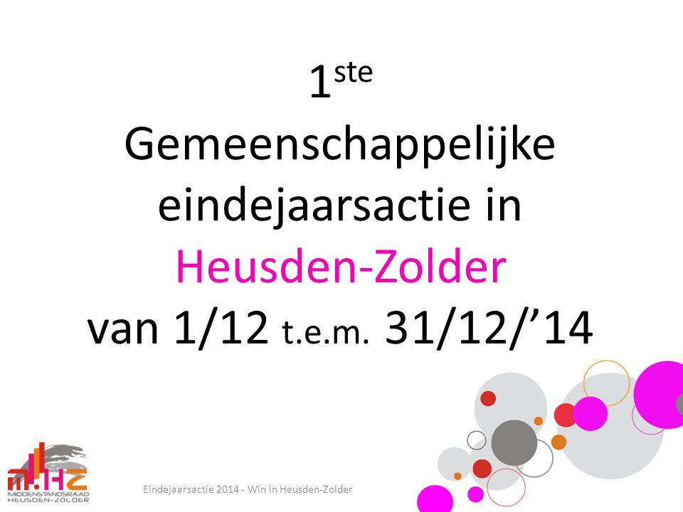 Eindejaarsactie 2014 - Win in Heusden-Zolder 1 ste Gemeenschappelijke eindejaarsactie in Heusden-Zolder van 1/12 t.e.m. 31/12/'14