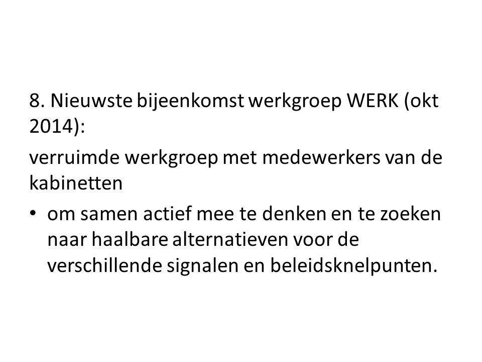 8. Nieuwste bijeenkomst werkgroep WERK (okt 2014): verruimde werkgroep met medewerkers van de kabinetten om samen actief mee te denken en te zoeken na