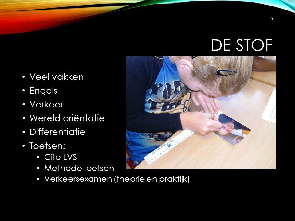 DE STOF Veel vakken Engels Verkeer Wereld oriëntatie Differentiatie Toetsen: Cito LVS Methode toetsen Verkeersexamen (theorie en praktijk) 5