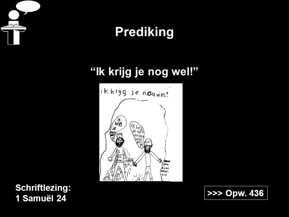 "Prediking >>> Opw. 436 Schriftlezing: 1 Samuël 24 ""Ik krijg je nog wel!"""