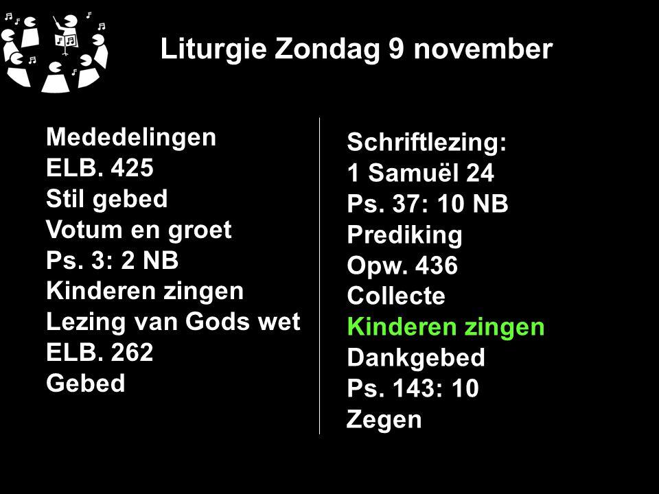 Liturgie Zondag 9 november Mededelingen ELB.425 Stil gebed Votum en groet Ps.