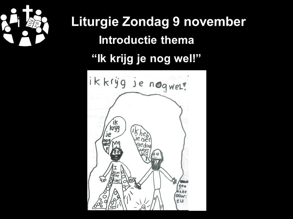 """Liturgie Zondag 9 november Introductie thema """"Ik krijg je nog wel!"""""""