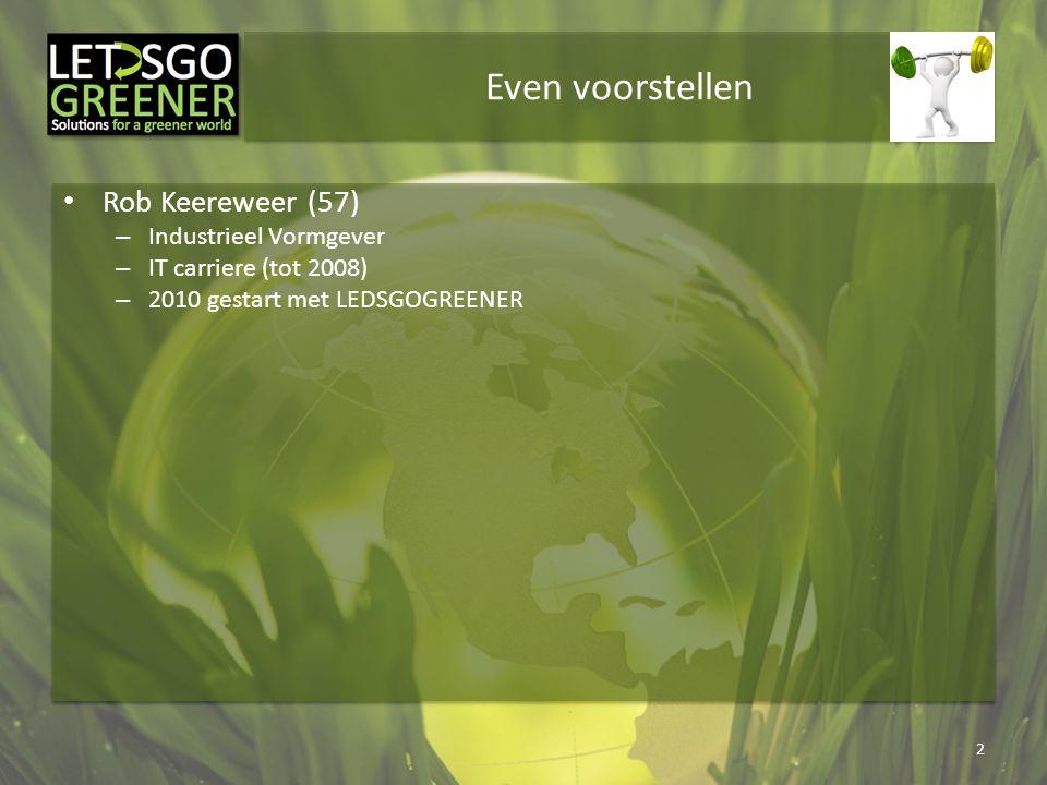 Even voorstellen Rob Keereweer (57) – Industrieel Vormgever – IT carriere (tot 2008) – 2010 gestart met LEDSGOGREENER 2