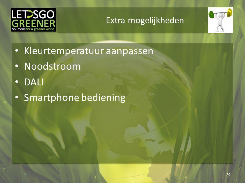 Extra mogelijkheden Kleurtemperatuur aanpassen Noodstroom DALI Smartphone bediening 29