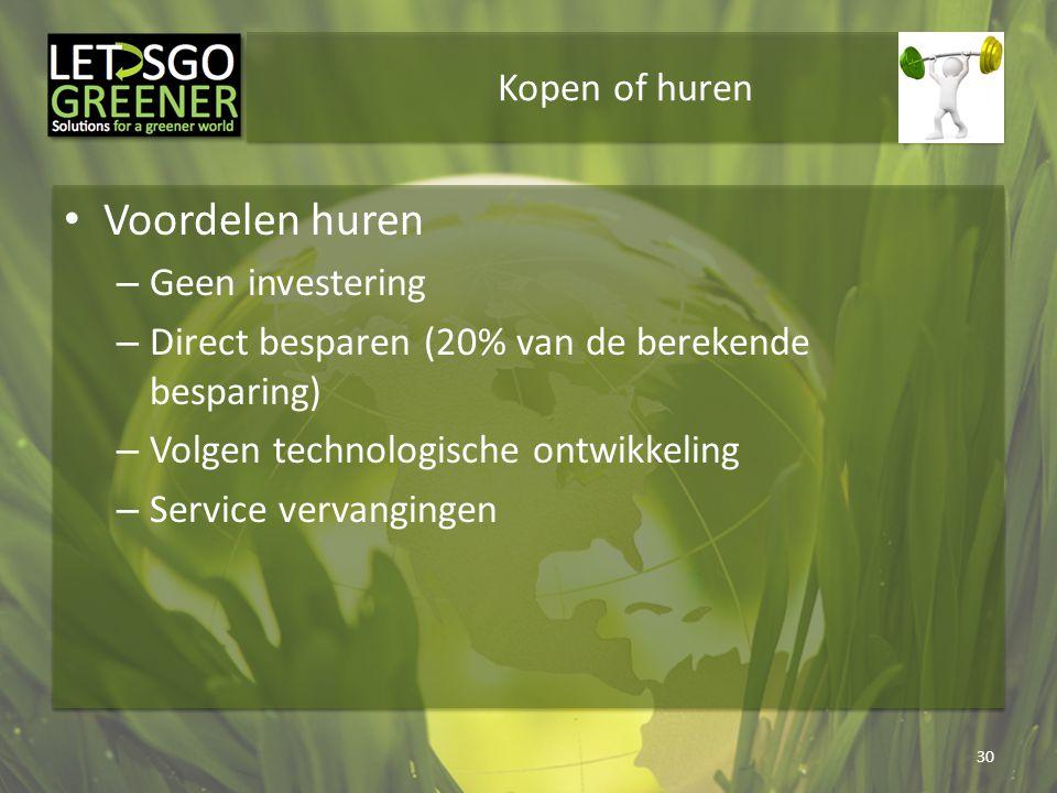 Kopen of huren Voordelen huren – Geen investering – Direct besparen (20% van de berekende besparing) – Volgen technologische ontwikkeling – Service ve