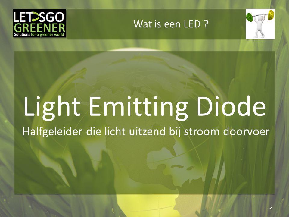 Wat is een LED ? 5 Light Emitting Diode Halfgeleider die licht uitzend bij stroom doorvoer