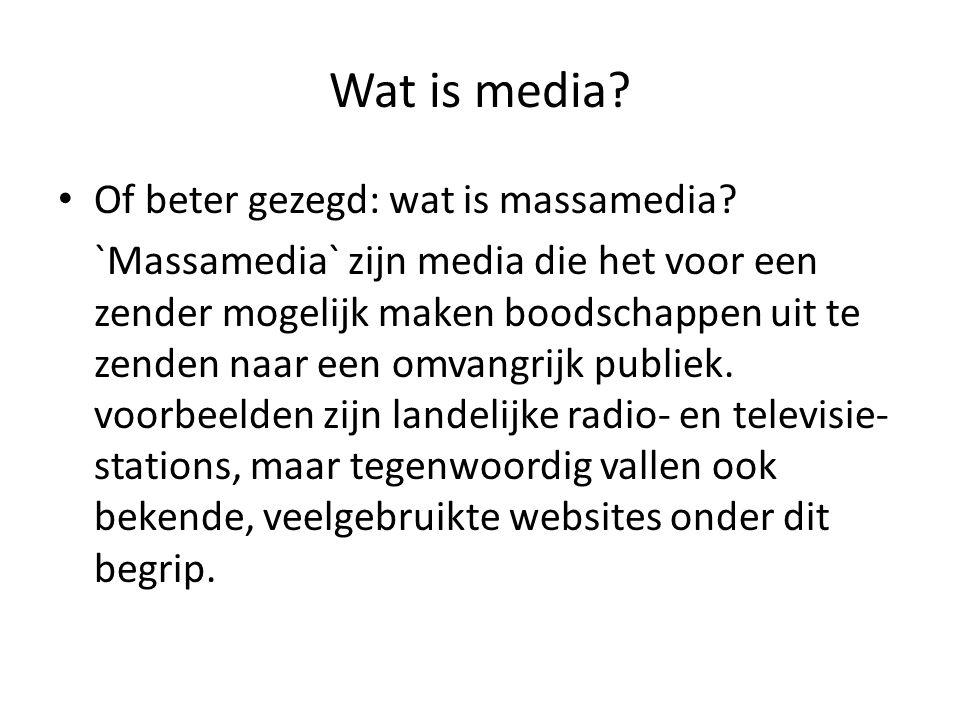 Wat is media? Of beter gezegd: wat is massamedia? `Massamedia` zijn media die het voor een zender mogelijk maken boodschappen uit te zenden naar een o