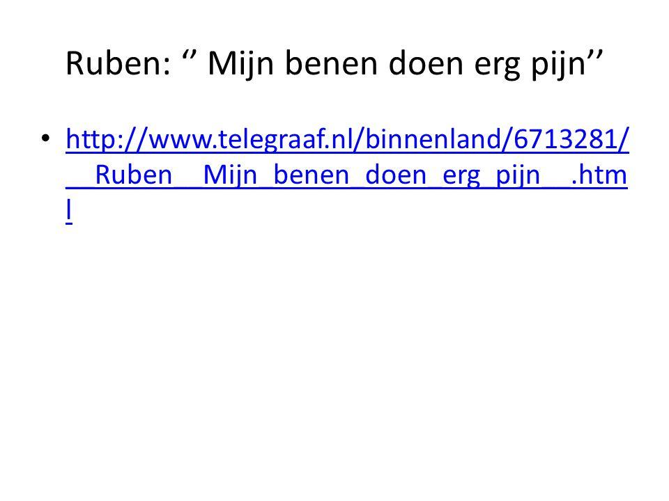 Ruben: '' Mijn benen doen erg pijn'' http://www.telegraaf.nl/binnenland/6713281/ __Ruben__Mijn_benen_doen_erg_pijn__.htm l http://www.telegraaf.nl/binnenland/6713281/ __Ruben__Mijn_benen_doen_erg_pijn__.htm l