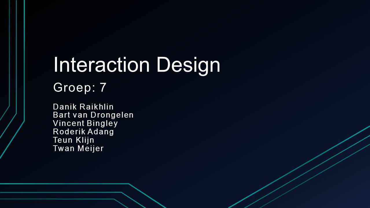 Interaction Design Groep: 7 Danik Raikhlin Bart van Drongelen Vincent Bingley Roderik Adang Teun Klijn Twan Meijer