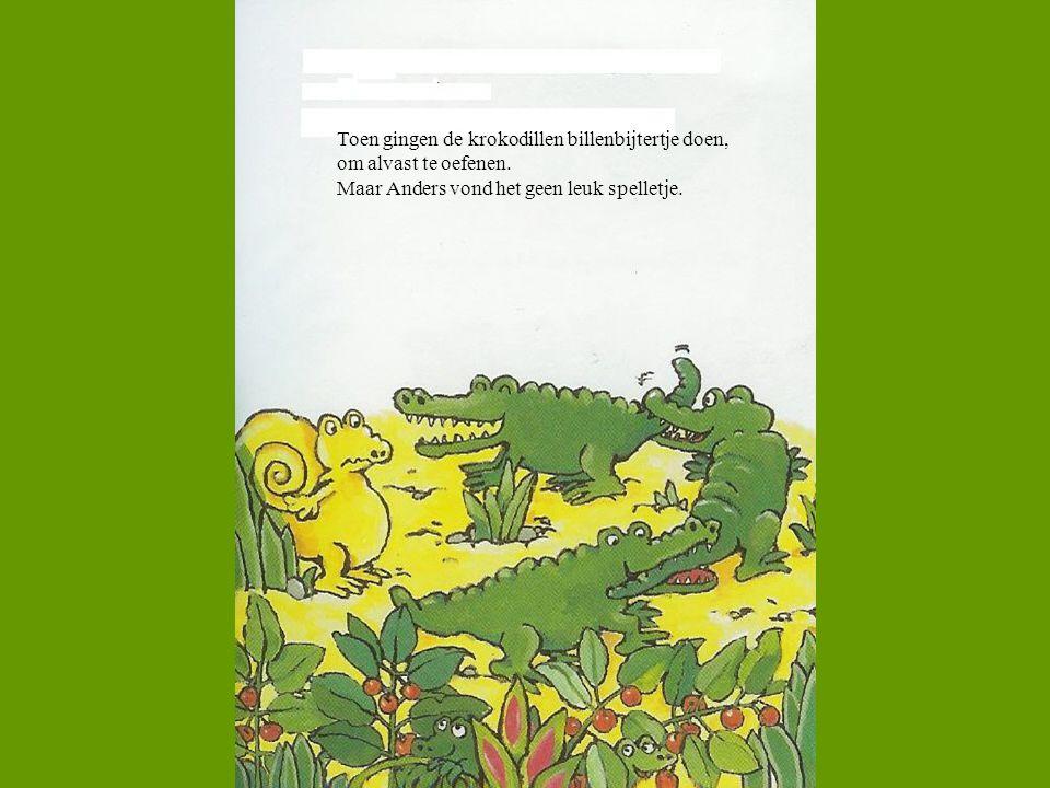 Toen gingen de krokodillen billenbijtertje doen, om alvast te oefenen. Maar Anders vond het geen leuk spelletje.
