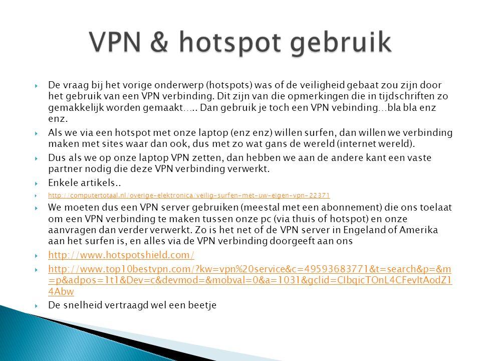  De vraag bij het vorige onderwerp (hotspots) was of de veiligheid gebaat zou zijn door het gebruik van een VPN verbinding. Dit zijn van die opmerkin