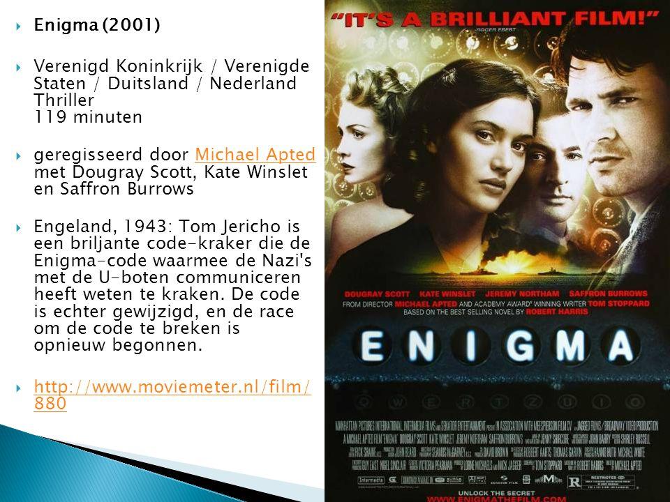  Enigma (2001)  Verenigd Koninkrijk / Verenigde Staten / Duitsland / Nederland Thriller 119 minuten  geregisseerd door Michael Apted met Dougray Sc