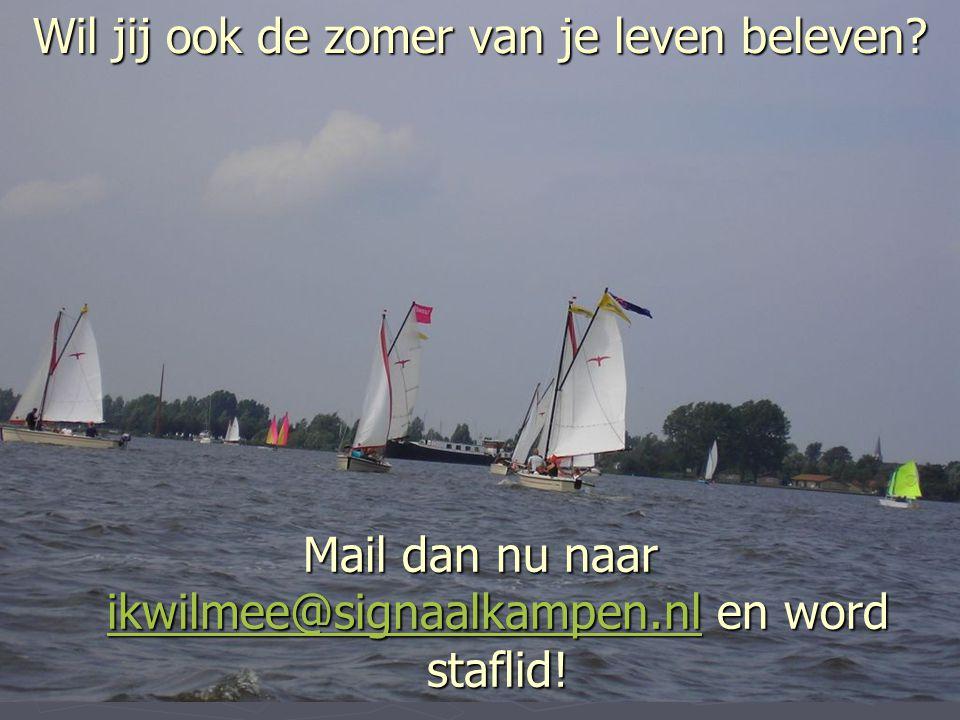 Wil jij ook de zomer van je leven beleven? Mail dan nu naar ikwilmee@signaalkampen.nl en word staflid! ikwilmee@signaalkampen.nl