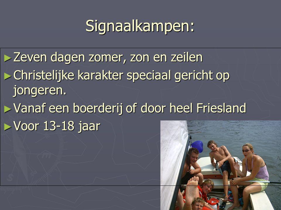 Signaalkampen: ► Zeven dagen zomer, zon en zeilen ► Christelijke karakter speciaal gericht op jongeren. ► Vanaf een boerderij of door heel Friesland ►