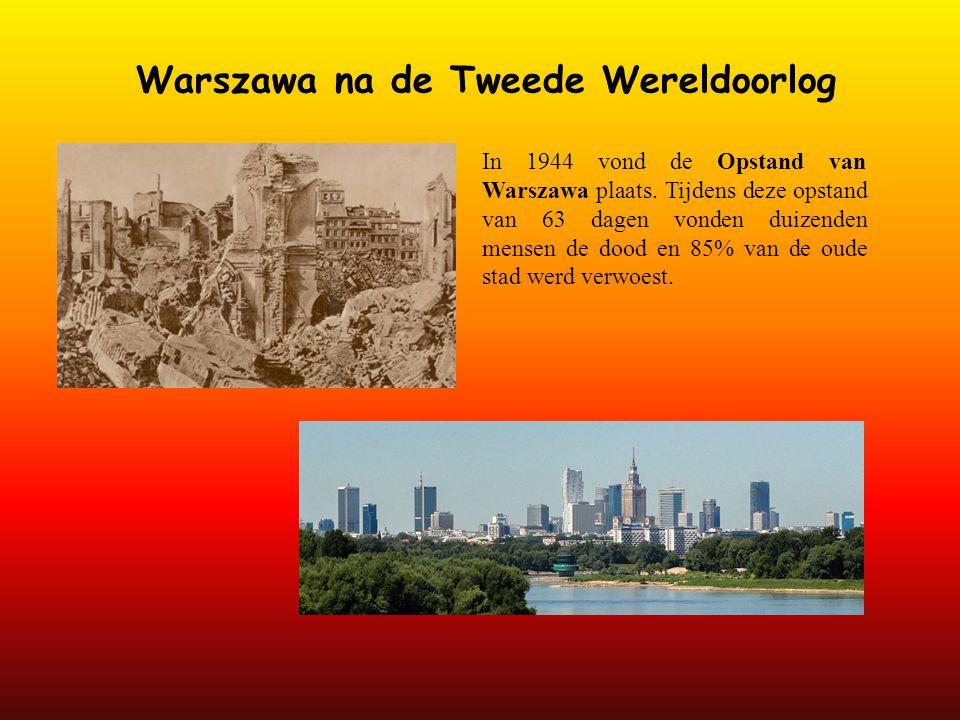 Warszawa na de Tweede Wereldoorlog In 1944 vond de Opstand van Warszawa plaats. Tijdens deze opstand van 63 dagen vonden duizenden mensen de dood en 8