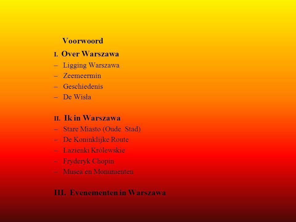 Voorwoord I. Over Warszawa –Ligging Warszawa –Zeemeermin –Geschiedenis –De Wisła II. Ik in Warszawa –Stare Miasto (Oude Stad) –De Koninklijke Route –Ł