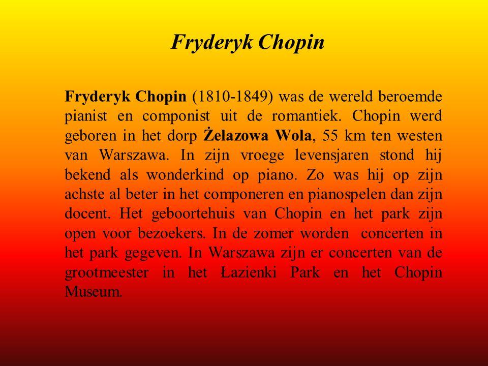 Fryderyk Chopin Fryderyk Chopin (1810-1849) was de wereld beroemde pianist en componist uit de romantiek. Chopin werd geboren in het dorp Żelazowa Wol