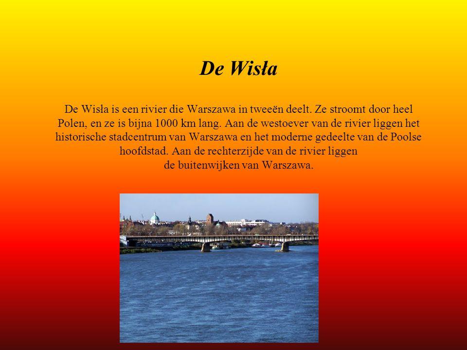 De Wisła De Wisła is een rivier die Warszawa in tweeën deelt. Ze stroomt door heel Polen, en ze is bijna 1000 km lang. Aan de westoever van de rivier
