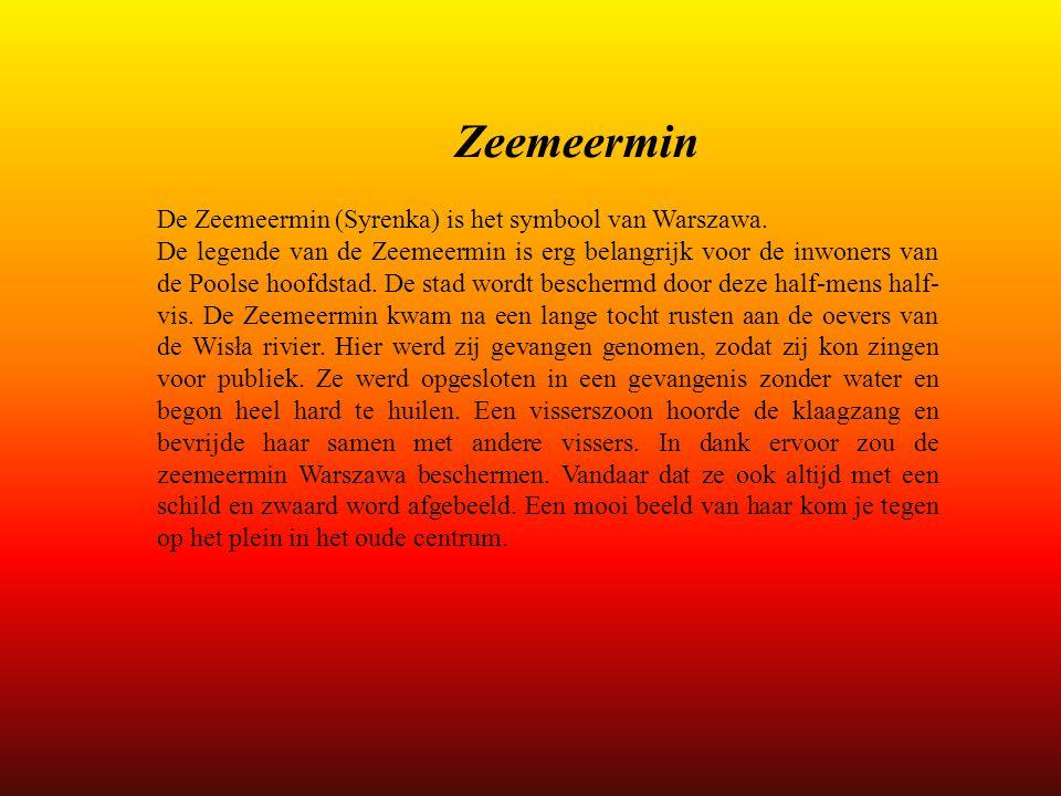 Zeemeermin De Zeemeermin (Syrenka) is het symbool van Warszawa. De legende van de Zeemeermin is erg belangrijk voor de inwoners van de Poolse hoofdsta
