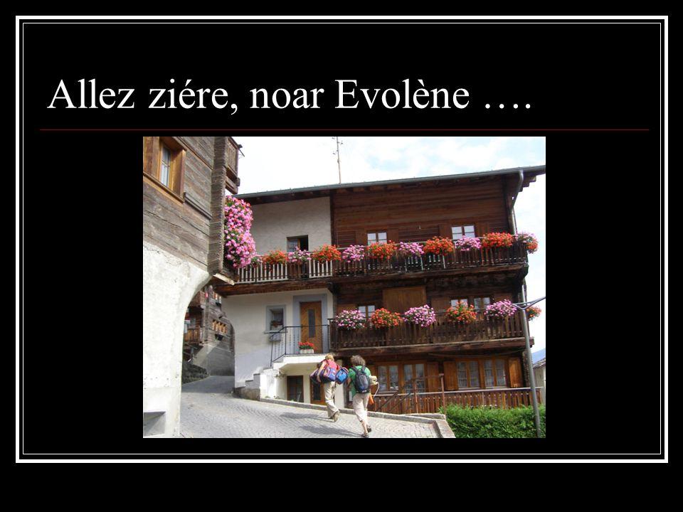 Allez ziére, noar Evolène ….