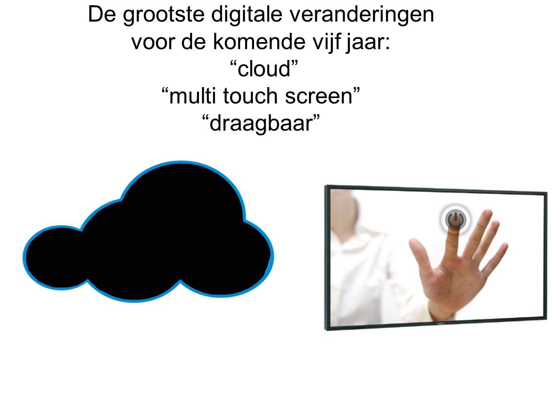 De grootste digitale veranderingen voor de komende vijf jaar: cloud multi touch screen draagbaar