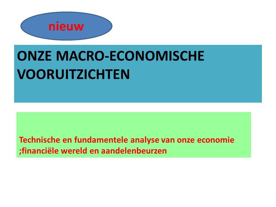 ONZE MACRO-ECONOMISCHE VOORUITZICHTEN Technische en fundamentele analyse van onze economie ;financiële wereld en aandelenbeurzen 19/11/20144 nieuw