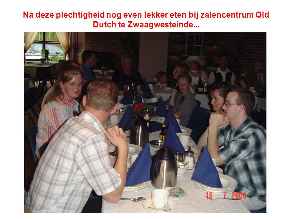 Na deze plechtigheid nog even lekker eten bij zalencentrum Old Dutch te Zwaagwesteinde...