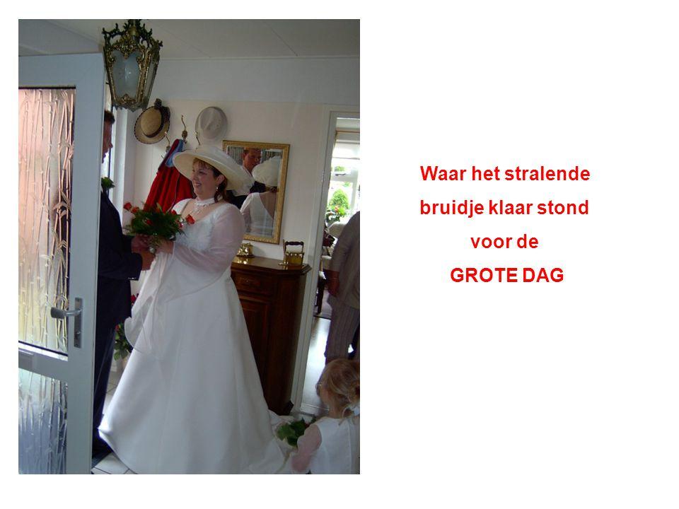 Waar het stralende bruidje klaar stond voor de GROTE DAG