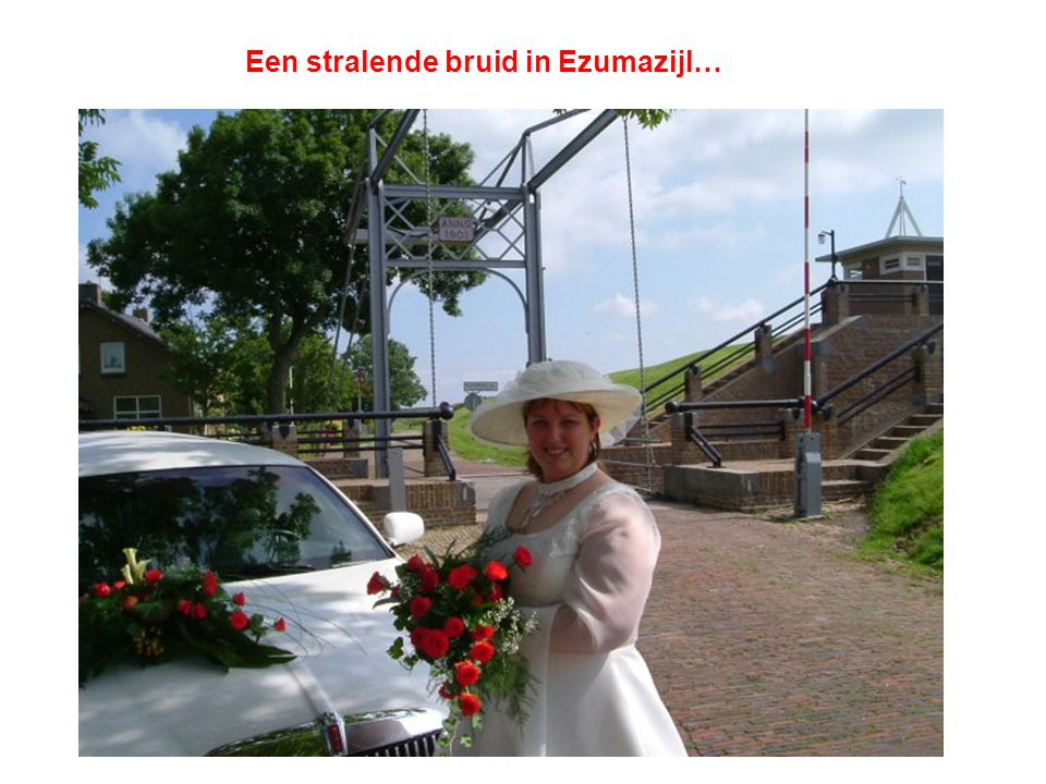 Een stralende bruid in Ezumazijl…